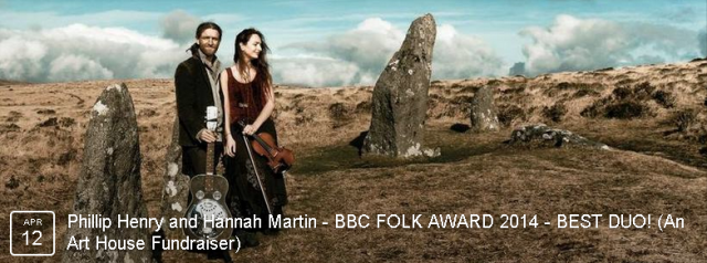 PHILLIP HENRY & HANNAH MARTIN (BBC FOLK AWARD 2014 - BEST DUO!) A truly unique young duo, at the forefront of the new global folk movement. They will amaze you with their astonishing instrumental virtuosity, their genre-bending material and their warm personalities.
