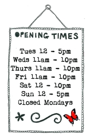 Open Tuesday 12 - 5pm, Weds - Sat 11am - 10pm, Sun 12 - 5pm, Closed Mondays